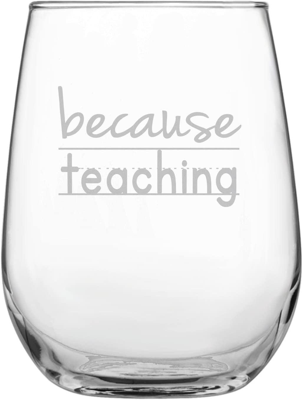 Because Teaching Funny 17oz Stemless Funny Wine Glass - Engraved Gift for Teacher • University • College • Professor • Teachers Gift • Homeschool • Back to School