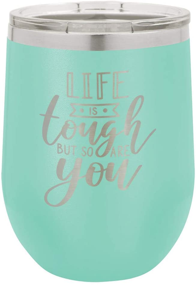 LIFE IS TOUGH BUT SO ARE YOU Teal 12 oz Stemless Wine Glass With Lid   Custom Engraved With Funny Quotes and Sayings   Stainless Steel Wine Tumbler   OnlyGifts.com