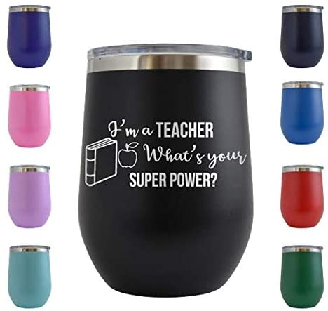 Im A Teacher, Whats Your Super Power - Appreciation Gifts - Funny Best Teacher Gifts for Women - Thank You, Back to School, Birthday Wine Gifts for Teachers - Wine Tumbler Cup (Black - 12 oz)