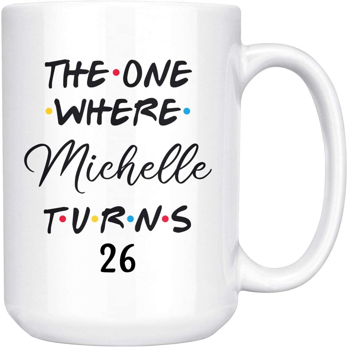Personalized 26th Birthday Mug, Happy 26 Birthday Party, Turning 26 Birthday, 26th Birthday Gift For Her & Him, Twenty-Sixth Birthday Present, 26th Gift Ideas (15oz)