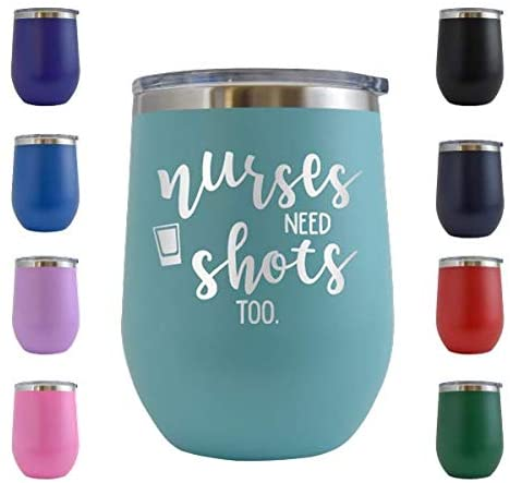 Nurses Need Shots Too 12 oz Stemless Wine Glass Cup Tumbler – Funny Birthday Gifts for Nurses Week, Doctors, Nursing Graduation Novelty Gift Ideas for women or men (Teal - 12 oz)