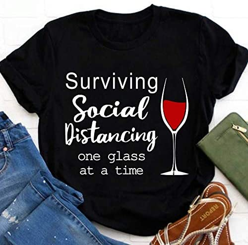 Surviving Social distancing one Glass at a time quanrantined Wine Lover Funny