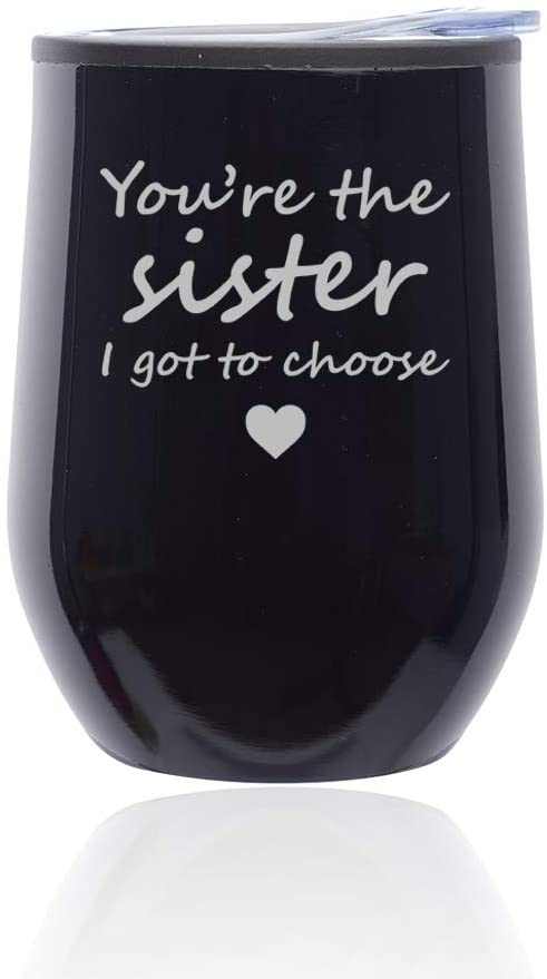 Stemless Wine Tumbler Coffee Travel Mug Glass With Lid You're The Sister I Got To Choose Best Friend (Midnight Black)