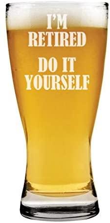 15 oz Beer Pilsner Glass Im Retired Do It Yourself Retirement Gift Funny