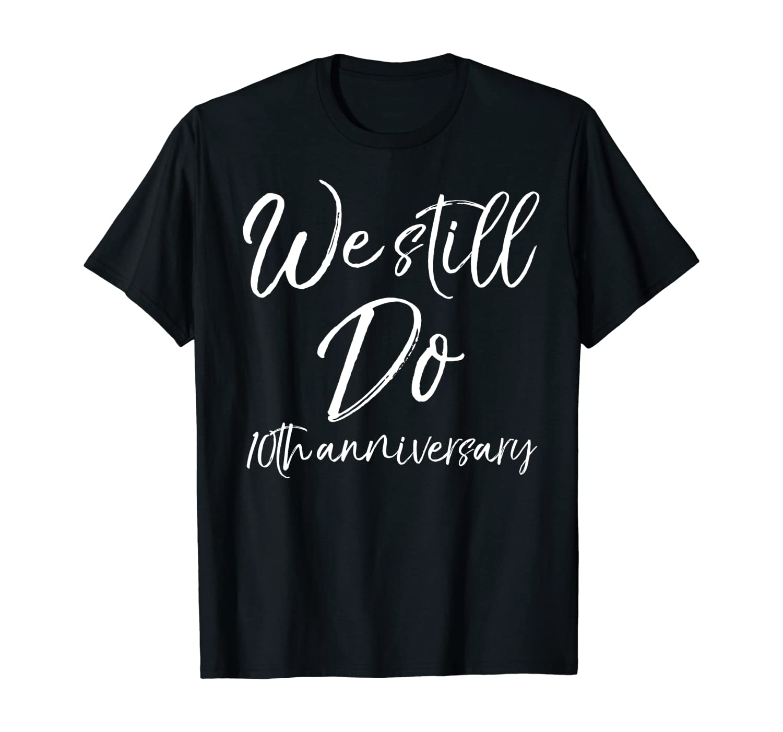 We Still Do 10th Anniversary Shirt Wedding Vows Renewal Gift