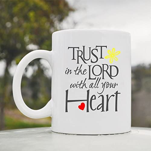 Trust in the Lord with All Your Heart Cute Funny 11oz Ceramic Coffee Mug Cup