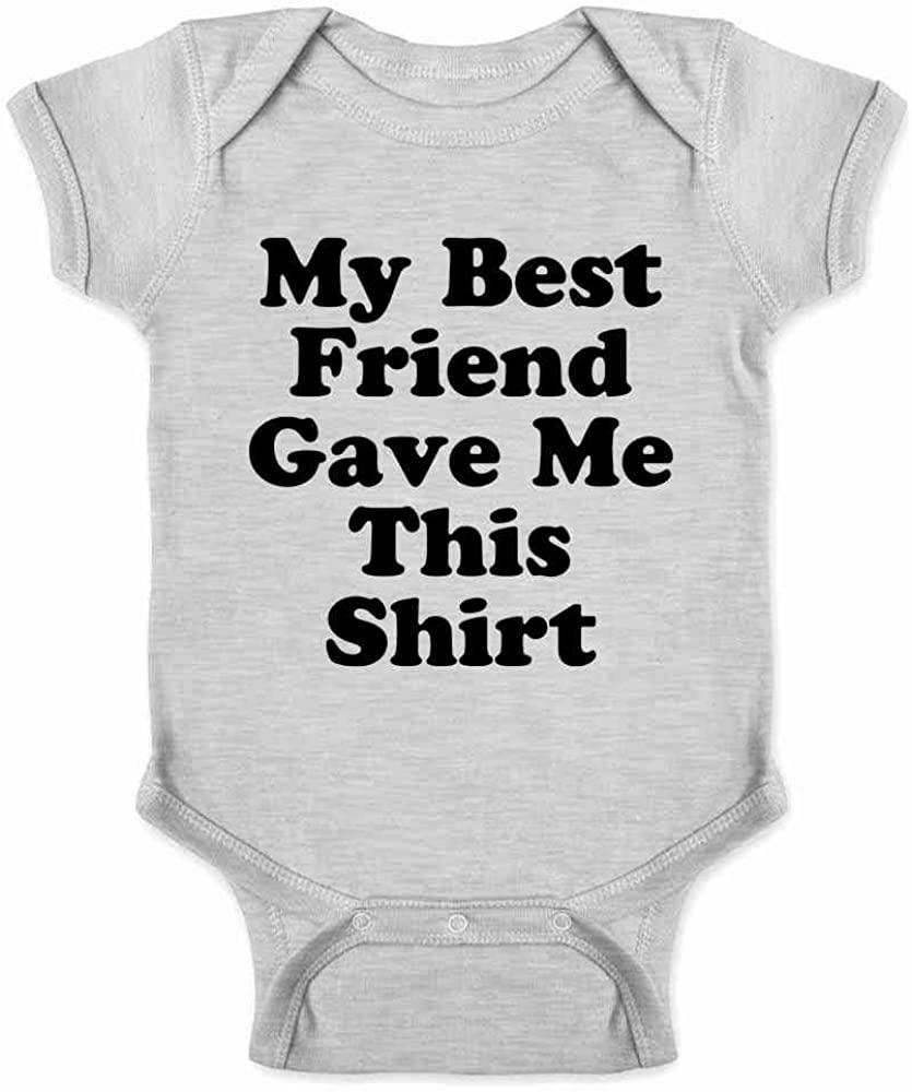 Pop Threads My Best Friend Gave Me This Shirt Gift Present BFF Cute Infant Baby Boy Girl Bodysuit