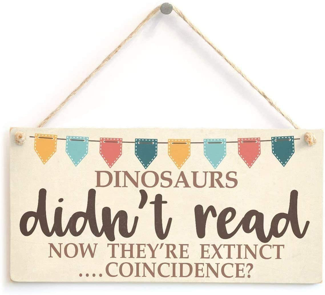 GaoX-H Dinosaurs Didn't Read Now They're Extinct Coincidence Funny Book Lover Wooden Signs Plaque Gifts 10x5 (BL899)