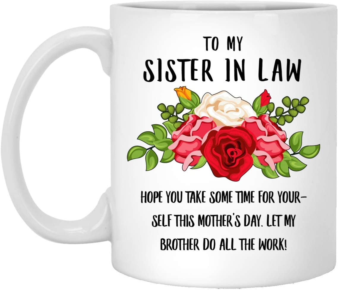 Happy Mothers Day To My Sister In Law Hope You Take Some Time For Yourself This White Coffee Mug 11oz