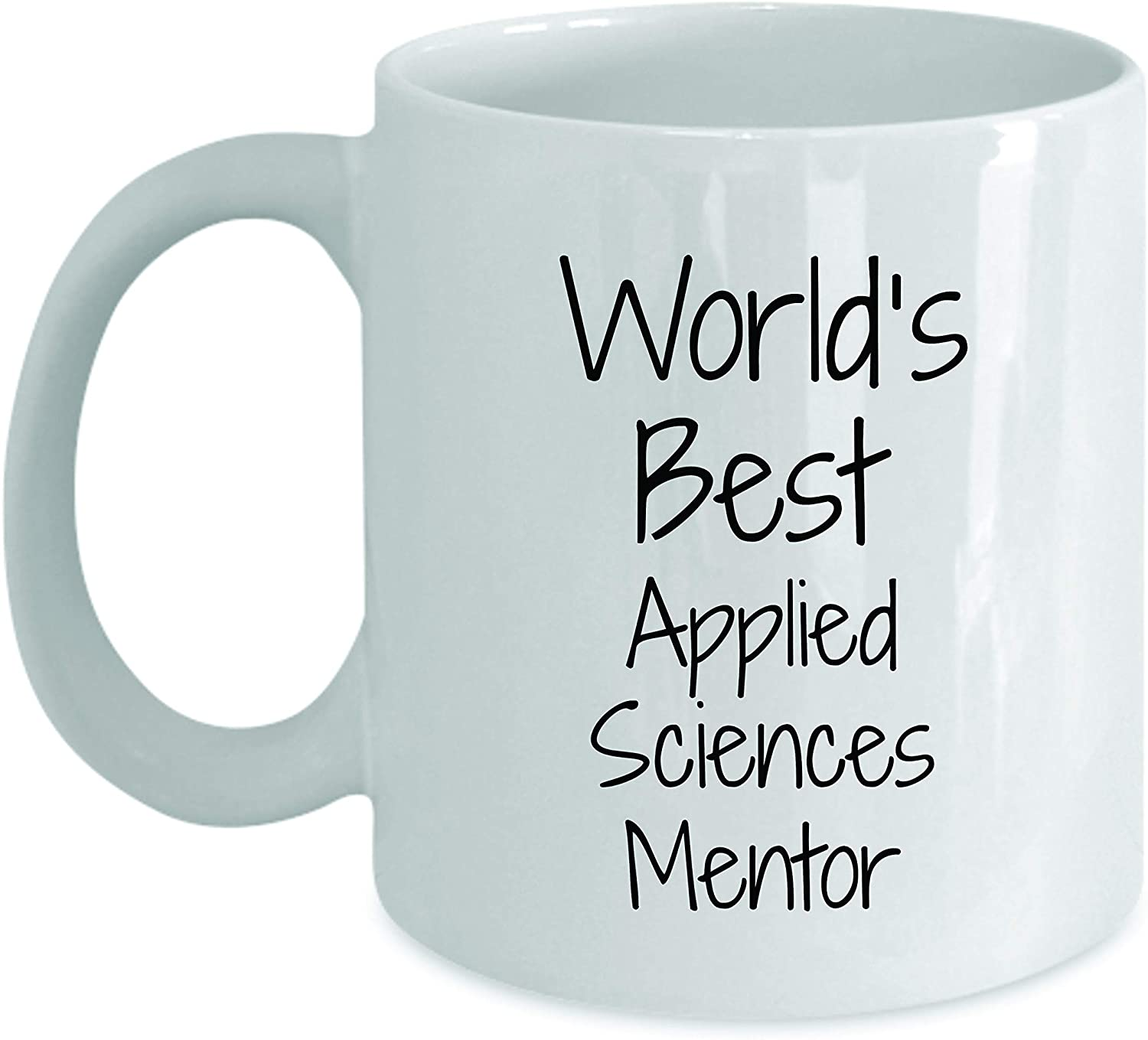 Gift For Applied Sciences Mentor - World's Best - Fun Novelty Gifts Idea Coffee Tea Cup Funny Presents Birthday Christmas Anniversary Thank You Appreciation 11oz White Mug