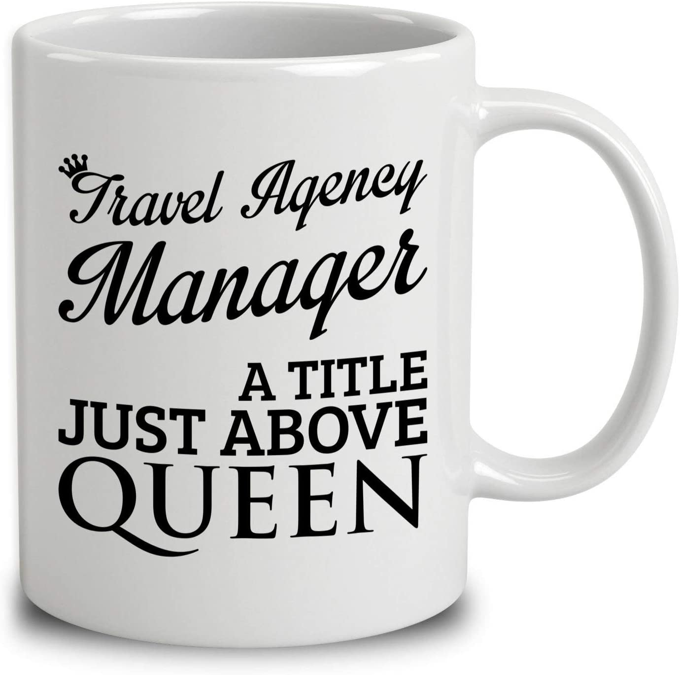 Travel Agency Manager A Title Just Above Queen Coffee Mug (White, 11 oz)