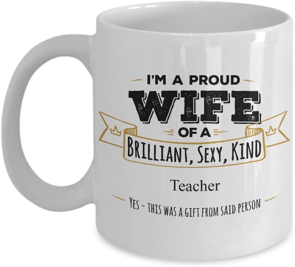 Gift For Teacher- I'M A Proud Wife of A Brilliant, Sexy, Kind Teacher Mug
