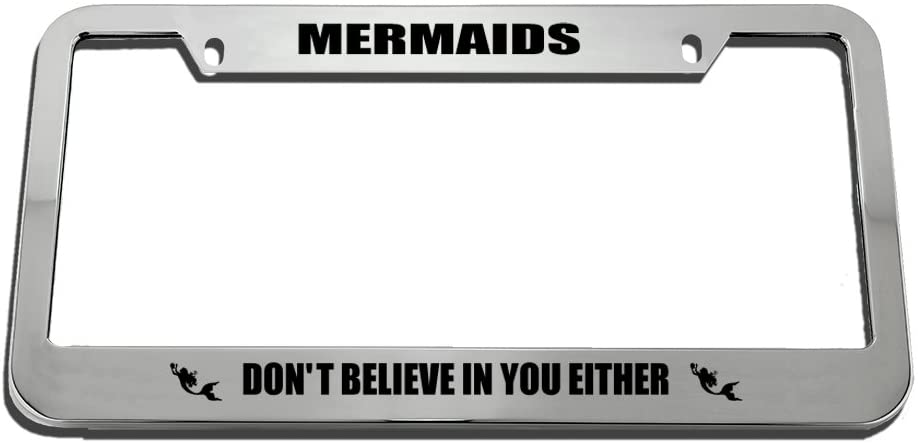 Speedy Pros Mermaids Don't Believe in You Either License Plate Frame Tag Holder