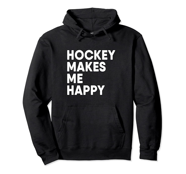 Ice Hockey Makes Me Happy Funny Hockey Pullover Hoodie