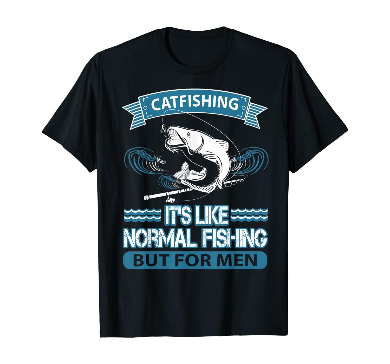 Fishing - Catfishing For Men T-Shirt