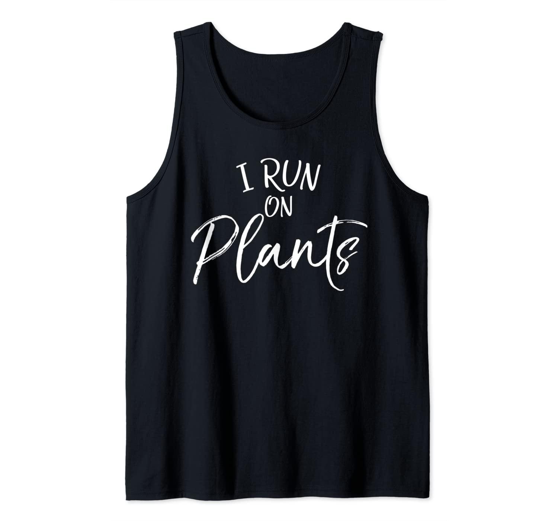 Cute Vegan Quote for Women Vegetarian Gift I Run on Plants Tank Top