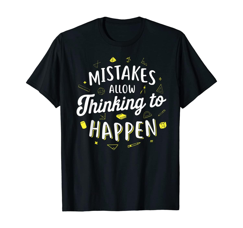 Mistakes Allow Thinking to Happen - Math Teacher T-Shirt