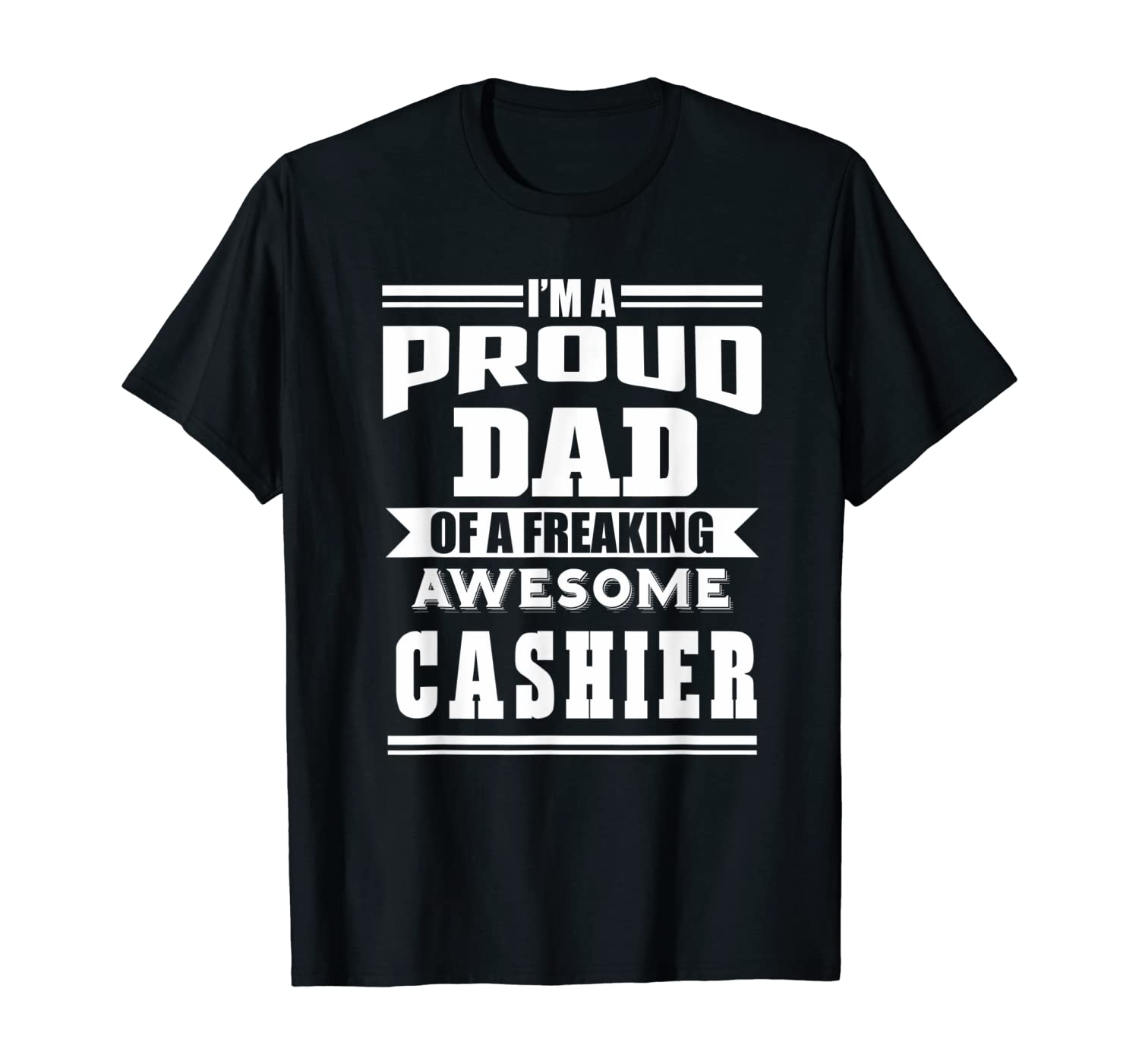 Proud Dad Of Freaking Awesome Cashier Funny Gift T-Shirt