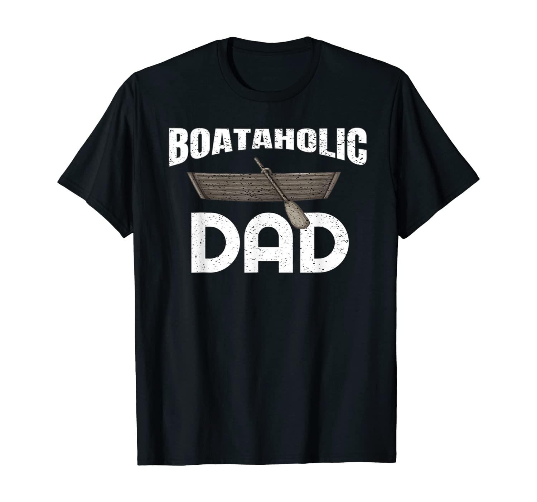 Boataholic Dad Papa Grandpa Fathers Day Gift Funny T-Shirt
