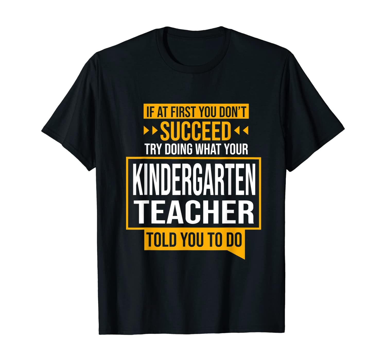 If You Don't Succeed Try Doing Kindergarten Teacher Said T-Shirt