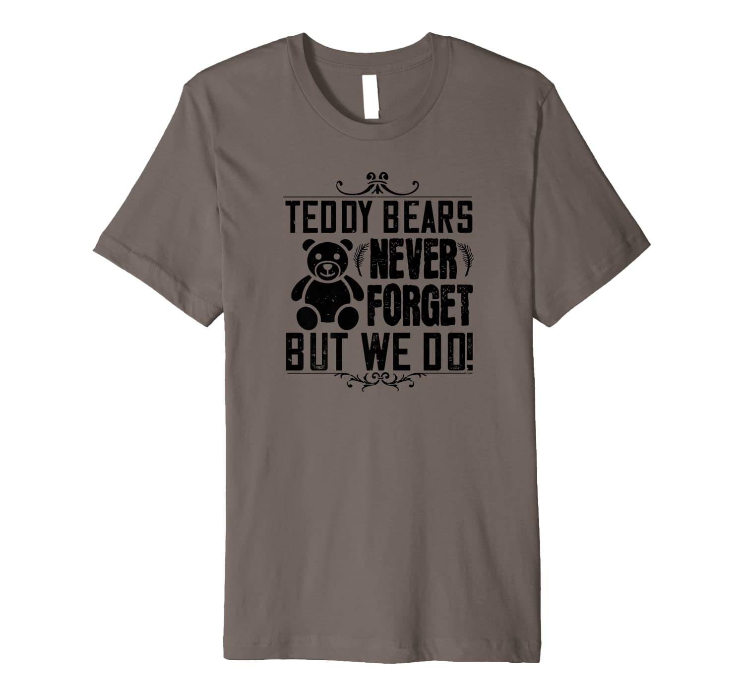 Teddy Bear Funny Gift - Teddy Bears Never Forget But We Do Premium T-Shirt