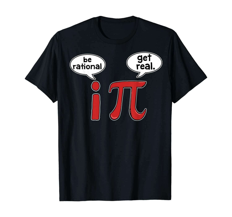 Be Rational Get Real Pi T-Shirt