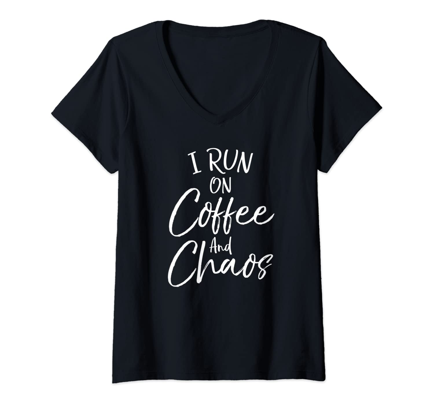 Womens Funny Coffee Quote for Moms Cute I Run on Coffee and Chaos V-Neck T-Shirt