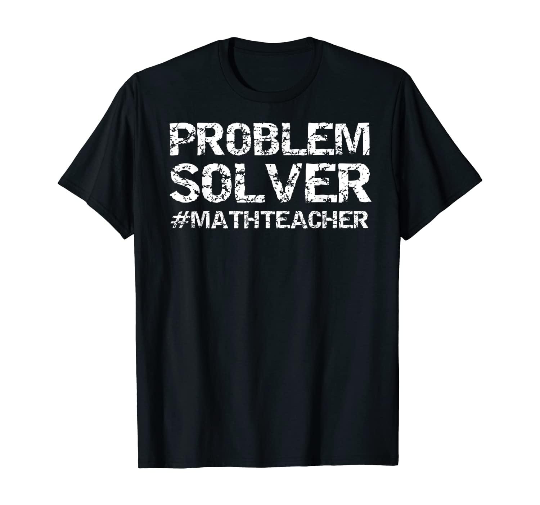 #MathTeacher Funny Math Problem Quote Gift Problem Solver T-Shirt