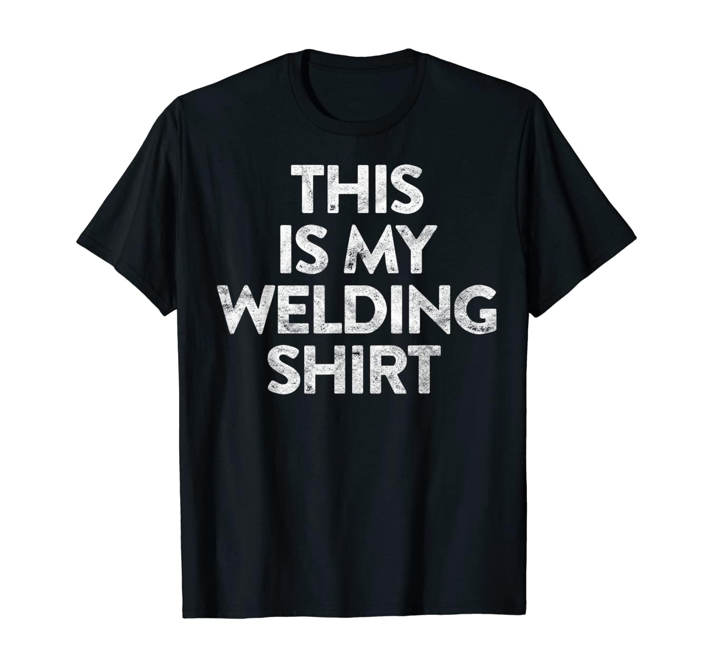 Mens This is My Welding Shirt Welder Gift Vintage Weld Costume T-Shirt