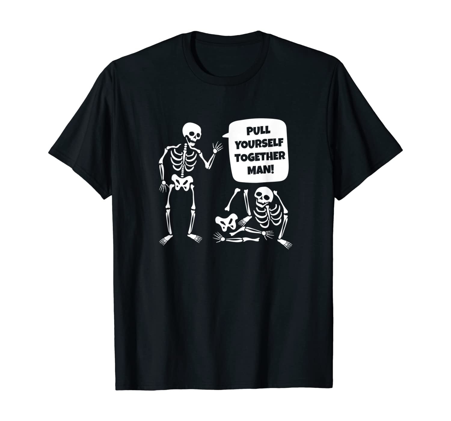 Funny Pun 'Pull Yourself Together Man' Sarcastic Skeleton T-Shirt