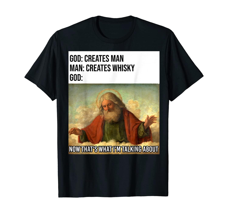 Funny God Meme I Love Whisky Lover Clothing Gift T-Shirt