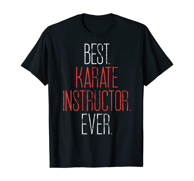 Best Karate Instructor Ever Martial Arts Teacher Sensei Gift T-Shirt