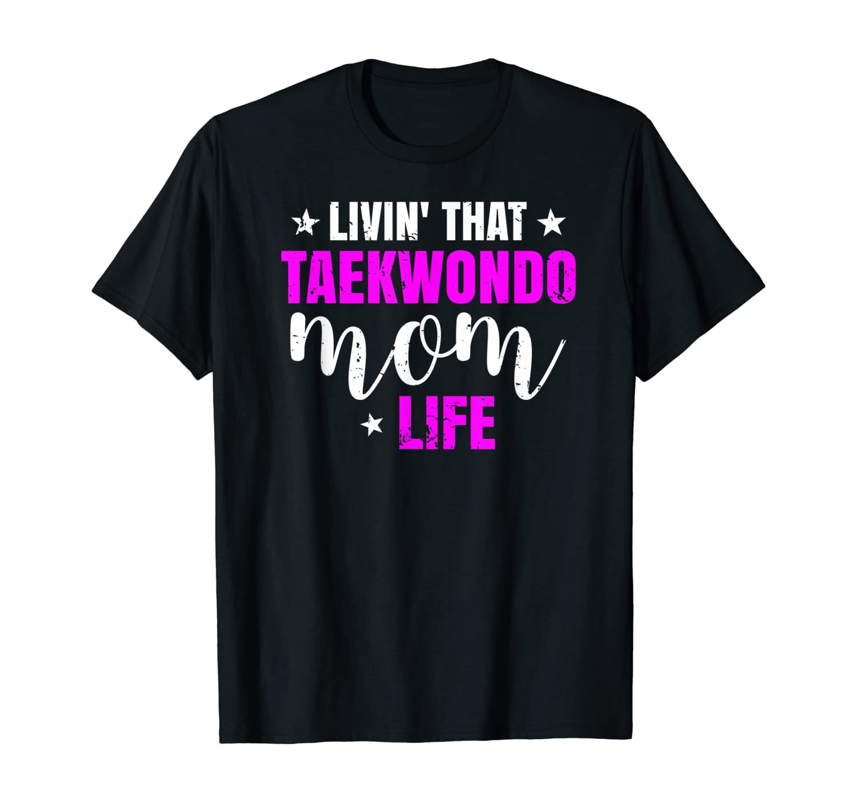 Livin That Taekwondo Mom Life Women Gift T-Shirt
