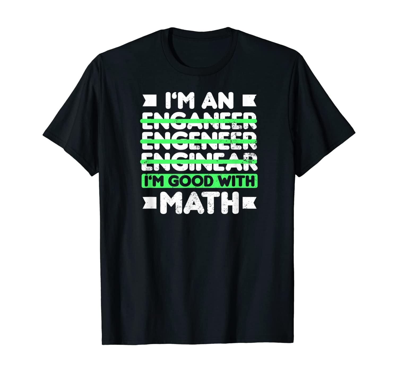Im An Engineer T Shirt   I'm Good With Math Gift