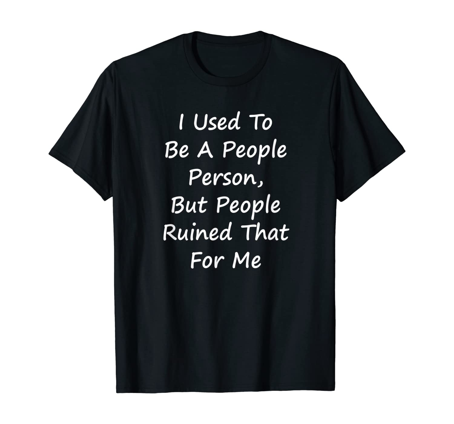 I Used To Be A People Person - Sarcastic T-Shirt