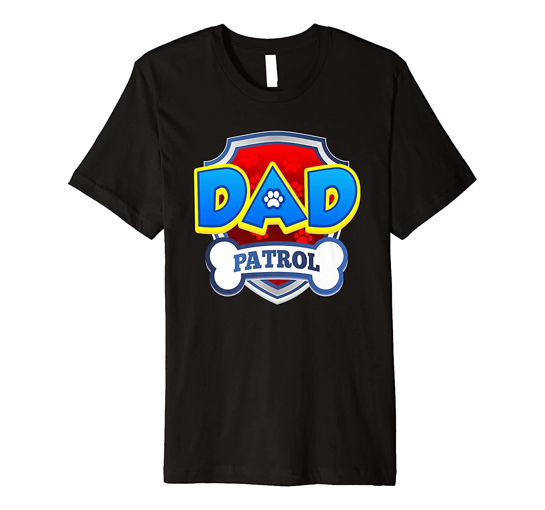 Dad Patrol | Dog Funny Gift Birthday Party Premium T-Shirt