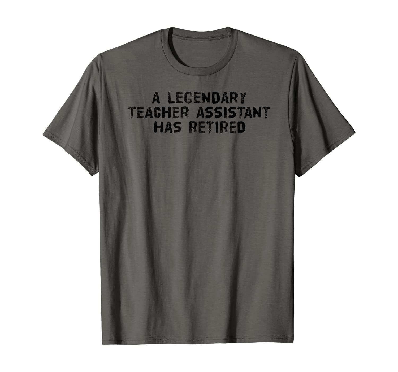 A LEGENDARY TEACHER ASSISTANT RETIRED Funny Retirement Gift T-Shirt