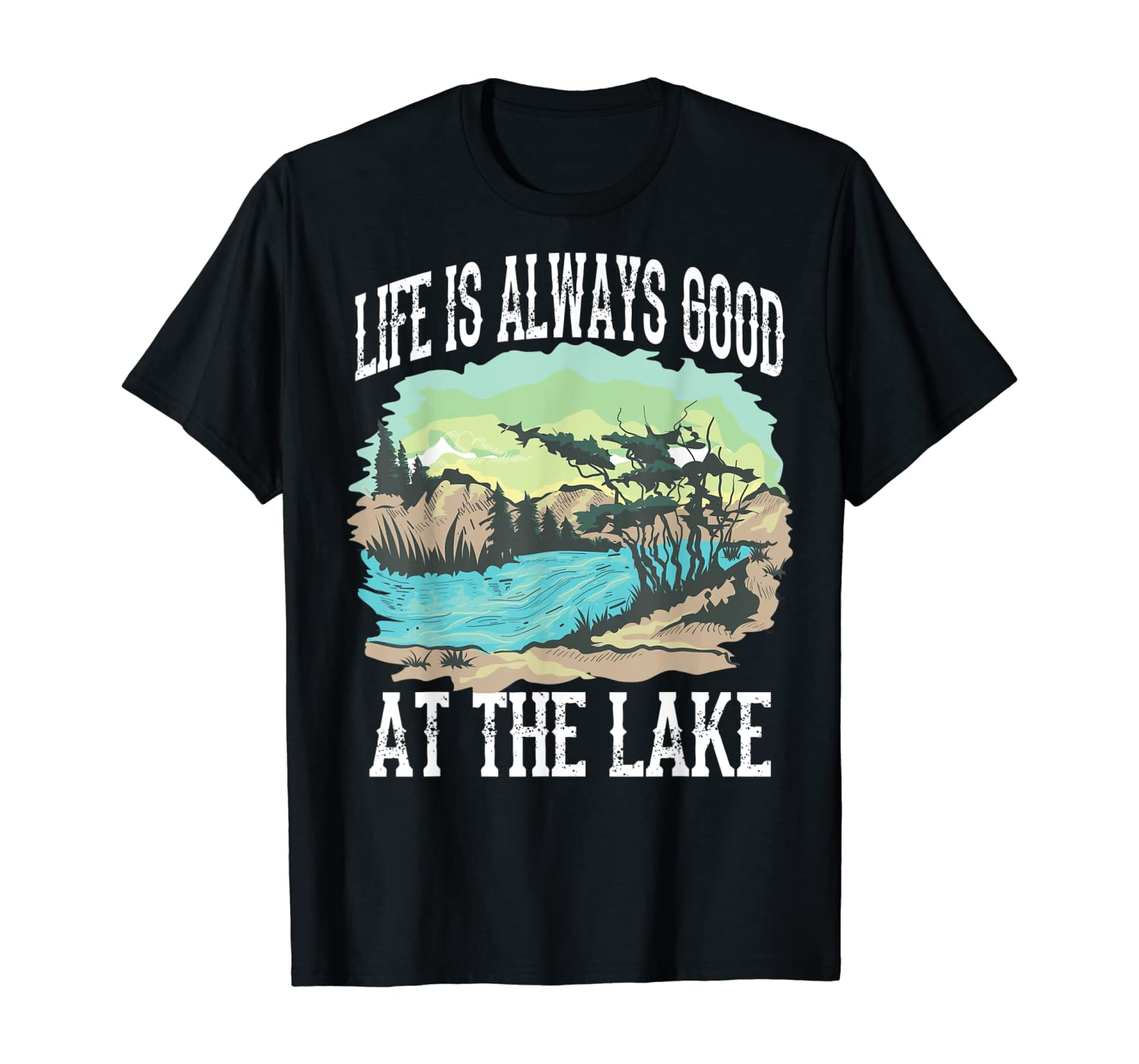 Cool Life Is Always Good At The Lake Funny Pond Living Gift T-Shirt