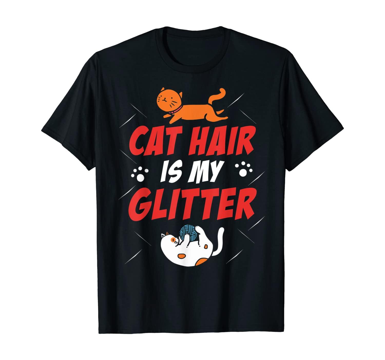 Cat Hair Is My Glitter Funny Cat Lover Kitten Kitty T-Shirt