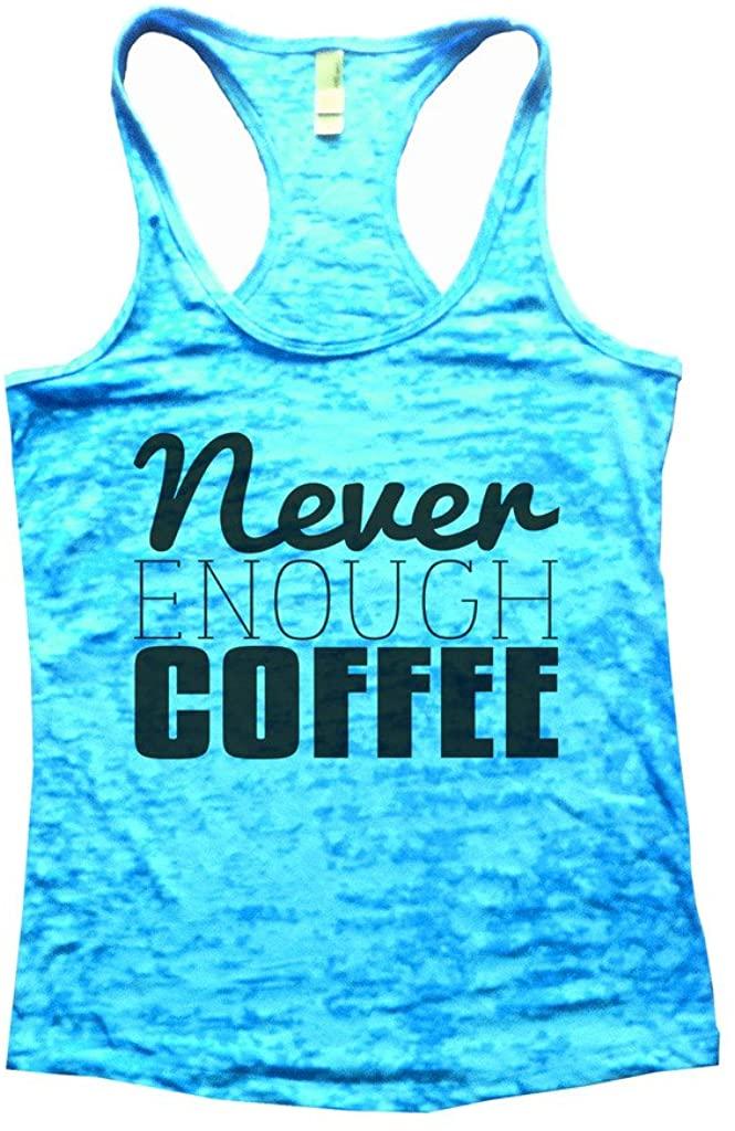 Funny Threadz Women's Burnout Tank Top Never Enough Coffee Gift