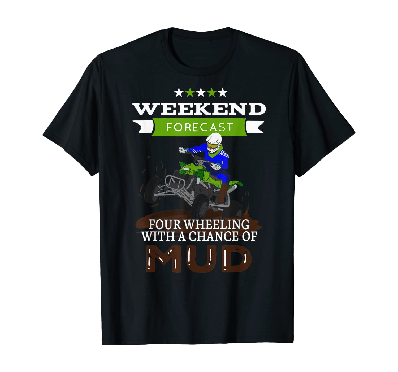 Weekend Forecast Four Wheeling - Funny ATV Quad Bike Gift T-Shirt