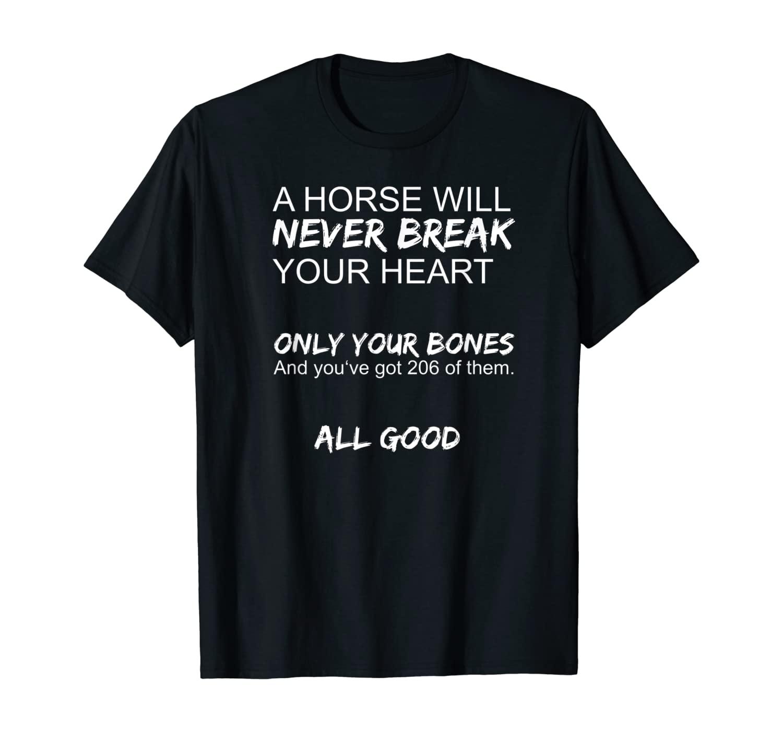 Funny Horse Design I Horse Will Never Break Your Heart T-Shirt
