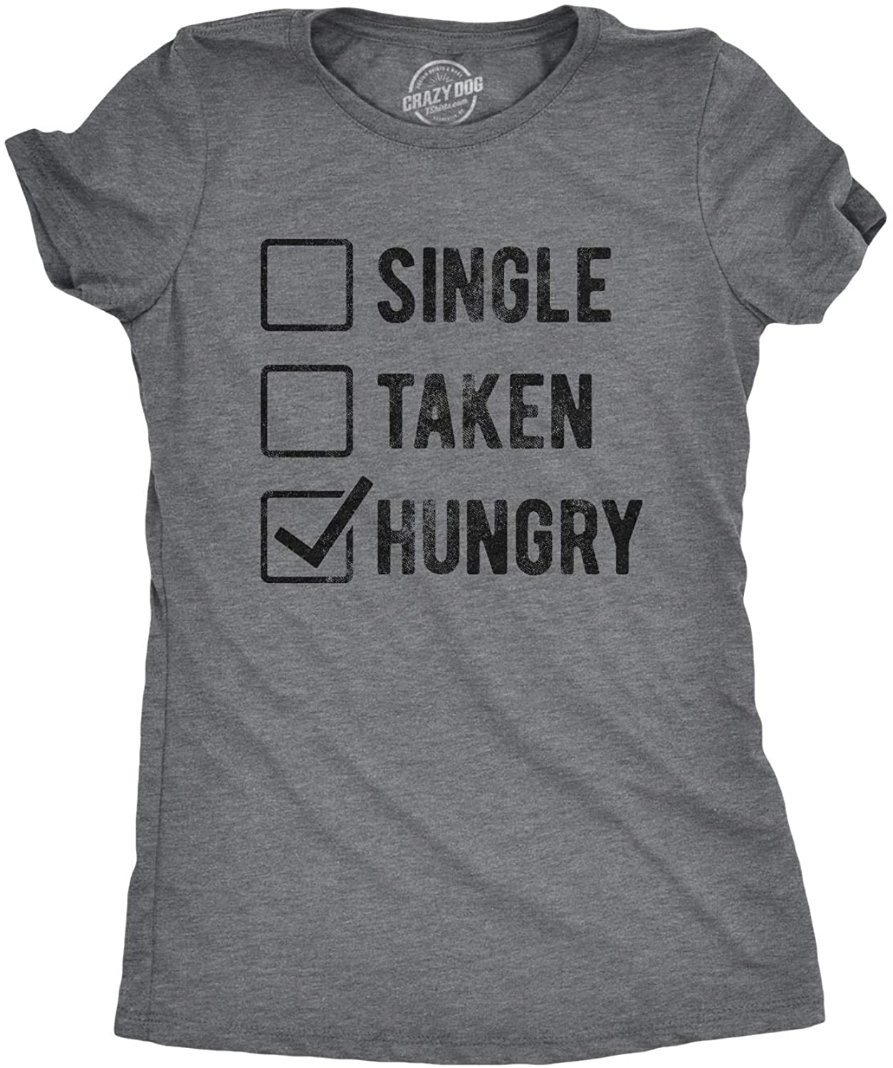 Crazy Dog T-Shirts Womens Single Taken Hungry Tshirt Funny Relationship Status Tee