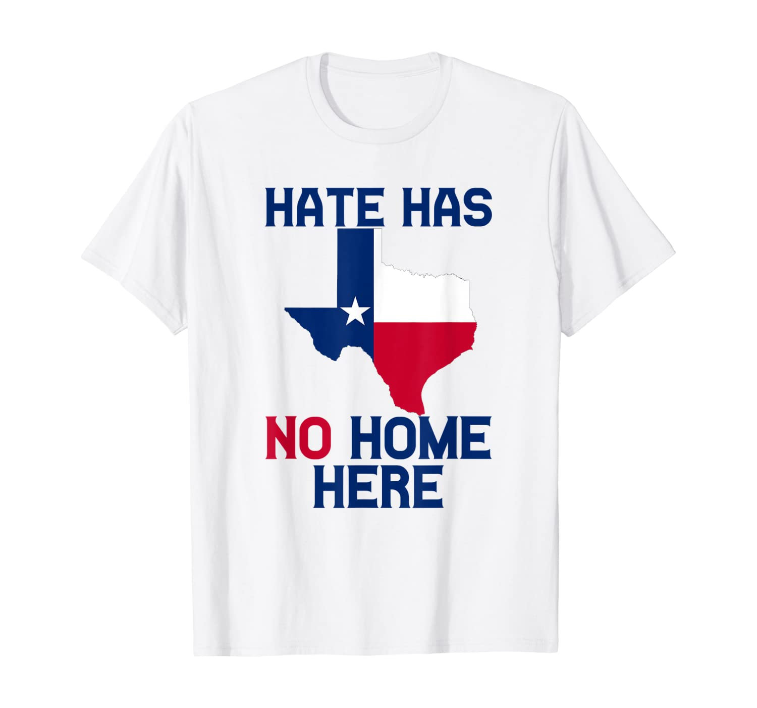 Hate Has No Home Here Texas Anti Racism Anti Hate T-Shirt