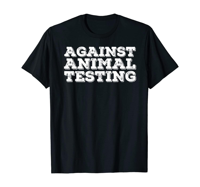 AGAINST ANIMAL TESTING Funny Vegetarian Pet Gift Idea T-Shirt
