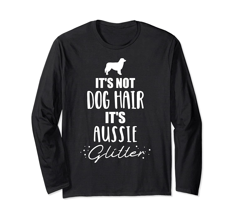 It's not dog hair, it's Aussie Australian shepherd Long Sleeve T-Shirt