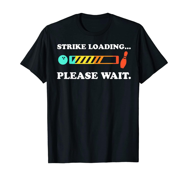 Funny Bowling: Strike Loading Please Wait T-shirt T-Shirt
