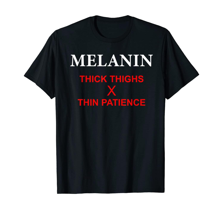 Thick Thighs Thin Patience Shirt - Melanin Poppin Save Lives T-Shirt