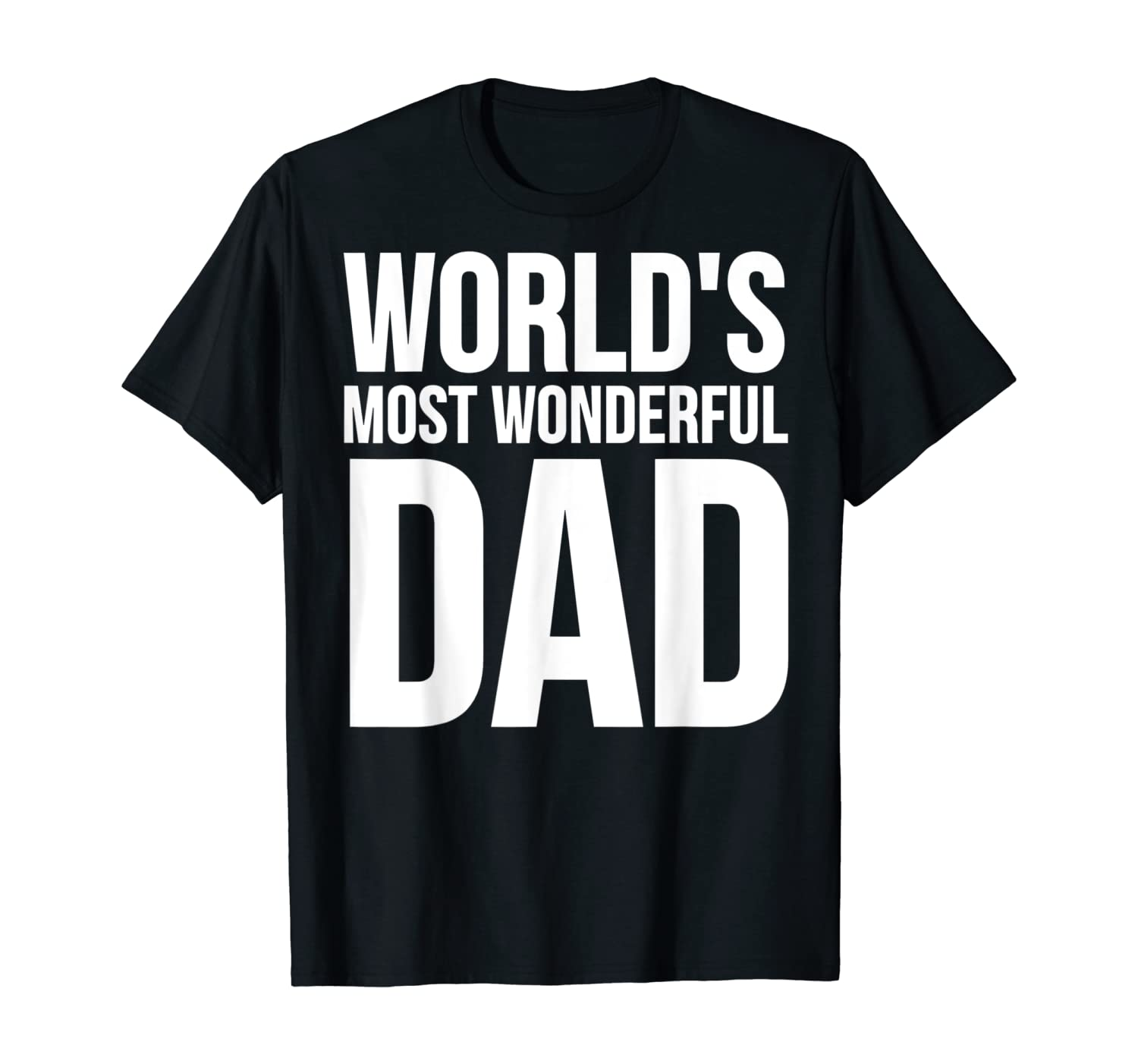 Father's Day Dad Gift - World's Most Wonderful Dad T-Shirt