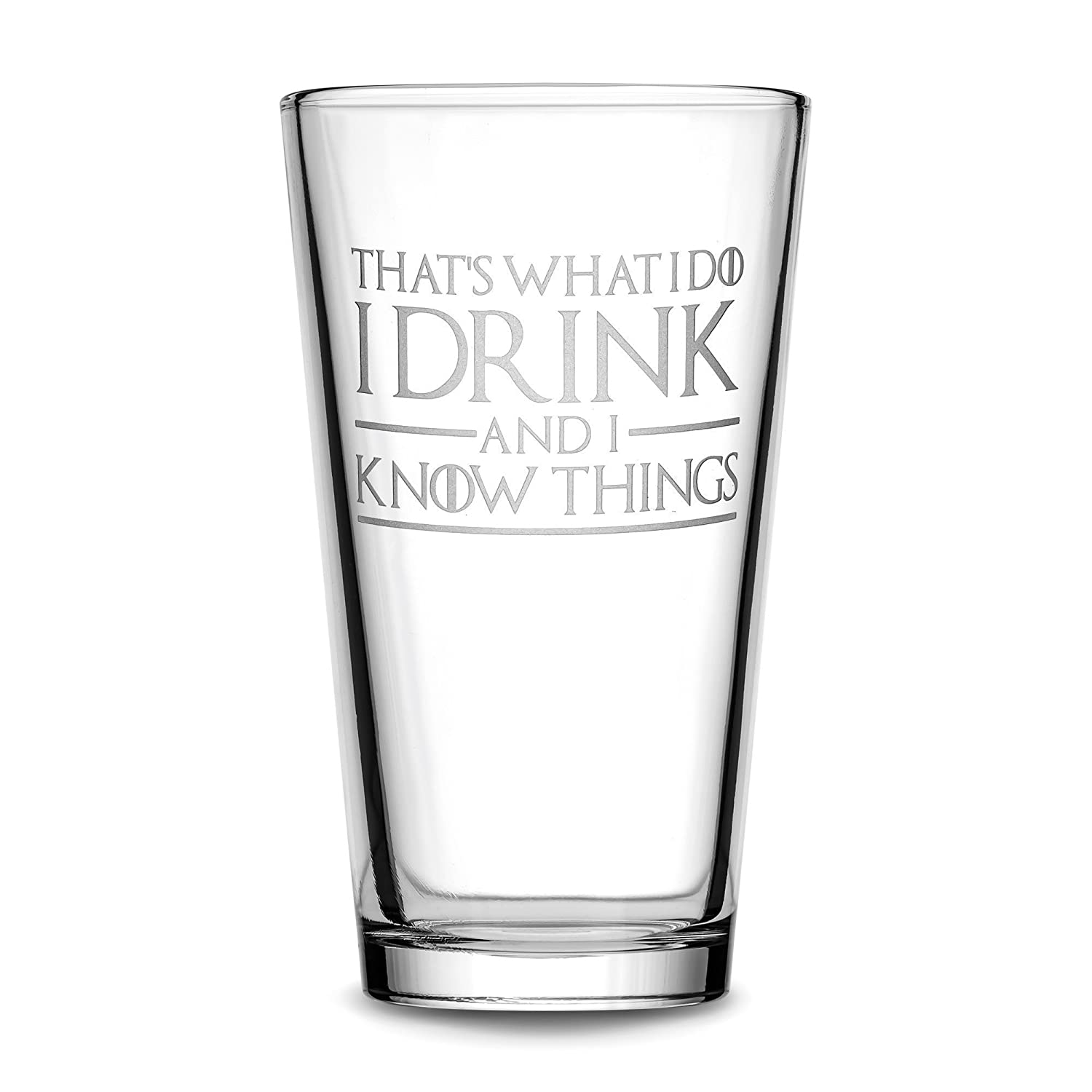 Integrity Bottles Premium Game of Thrones Pint Glass, That's What I Do I Drink and I Know Things, Hand Etched 15.3 oz Beer Glass Made in USA, Beer Glass, Mixing Gifts, Sand Carved